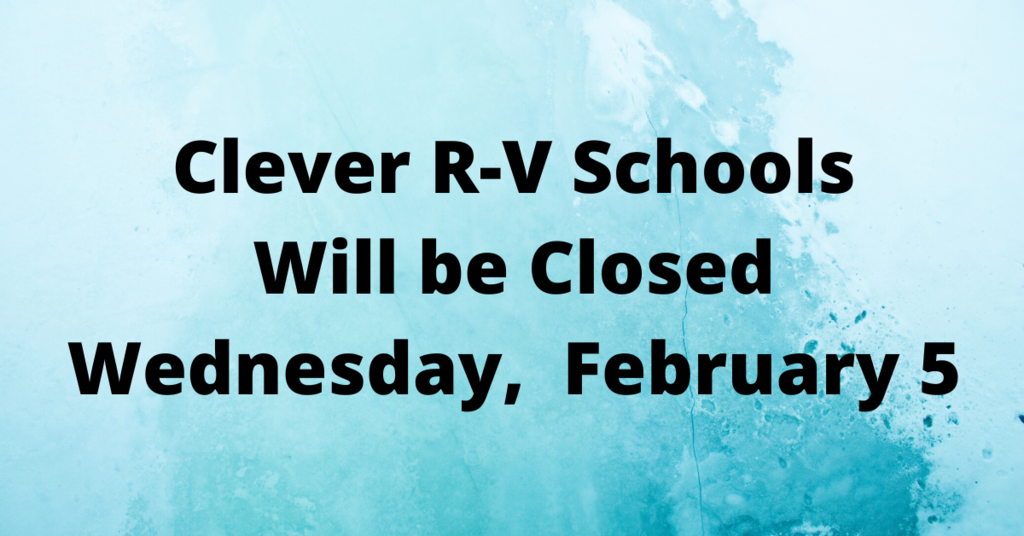Due to the forecast of winter weather impacting road conditions, Clever R five Schools will be closed Wednesday, February 5. Be careful on the roads, and enjoy your snow day!